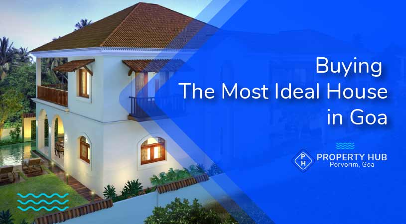 Buying The Most Ideal House in Goa